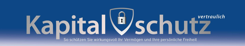 Kapitalschutz vertraulich - So schützen Sie wirkungsvoll Ihr Vermögen und Ihre persönliche Freiheit